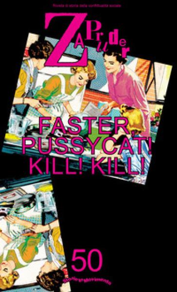 Zapruder. Rivista di storia della conflittualità sociale (2019). 50: Faster, Pussycat! Kill! Kill! - Storie in Movimento |