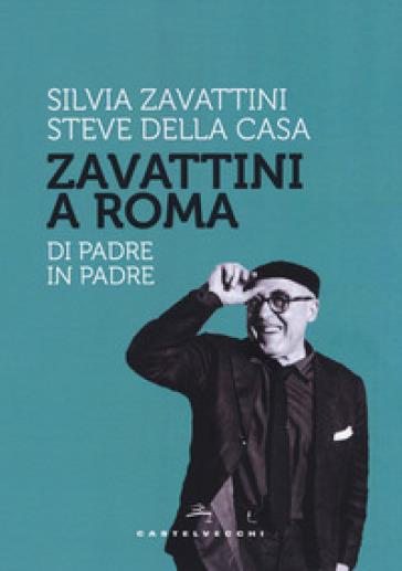 Zavattini a Roma. Di padre in padre - Steve Della Casa | Jonathanterrington.com