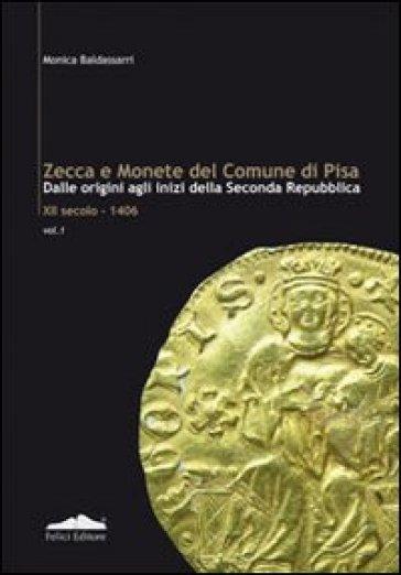 Zecca e monete del comune di Pisa. Dalle origini agli inizi della seconda Repubblica XII secolo-1406. 1. - Monica Baldassarri |