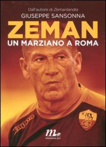 Zeman. Un marziano a Roma - Giuseppe Sansonna |