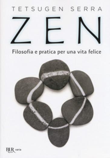 Zen. Filosofia e pratica per una vita felice - Carlo Tetsugen Serra |
