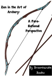 Zen in the Art of Archery: A Para-Rational Perspective