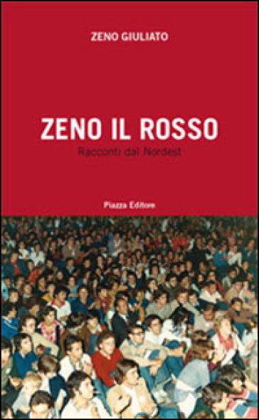 Zeno il Rosso. Racconti dal Nordest - Zeno Giuliato  