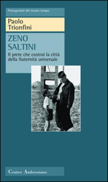 Zeno Saltini. Il prete che costruì la città della fraternità universale - Paolo Trionfini |
