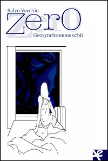 Zero. Geosynchronous orbit - Salvo Vecchio |