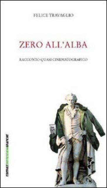 Zero all'alba - Felice Travaglio |