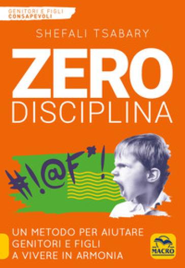 Zero disciplina. Un metodo per aiutare genitori e figli a vivere in armonia - Shefali Tsabary |