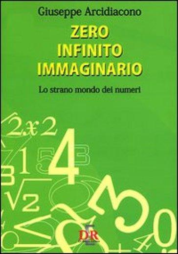 Zero infinito immaginario. Lo strano mondo dei numeri - Giuseppe Arcidiacono |