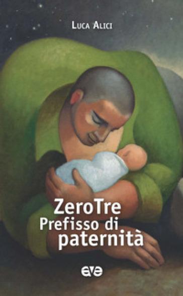 ZeroTre. Prefisso di paternità - Luca Alici | Kritjur.org