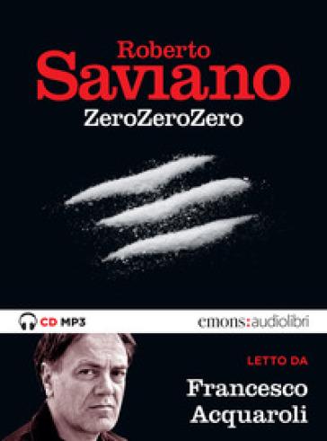ZeroZeroZero letto da Francesco Acquaroli. Audiolibro. CD Audio formato MP3 - Roberto Saviano |