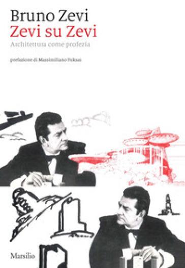 Zevi su Zevi. Architettura come profezia - Bruno Zevi  