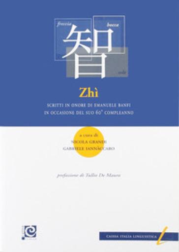 Zhì. Scritti in onore di Emanuele Banfi in occasione del suo 60° compleanno. Ediz. italiana e inglese - N. Grandi   Rochesterscifianimecon.com