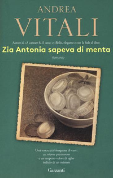 Zia Antonia sapeva di menta - Andrea Vitali |