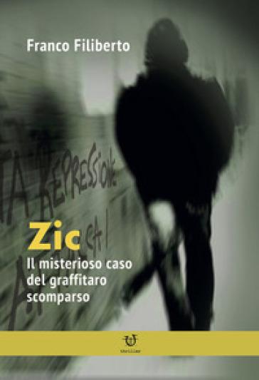 Zic. Il misterioso caso del graffitaro scomparso - Franco Filiberto   Jonathanterrington.com