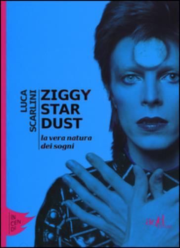 Ziggy Stardust. La vera natura dei sogni - Luca Scarlini | Thecosgala.com