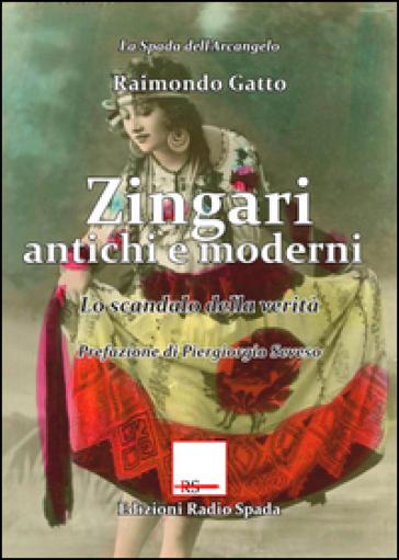 Zingari antichi e moderni. Lo scandalo della verità - Raimondo Gatto |