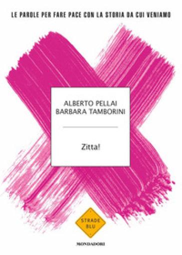 Zitta! Le parole per fare pace con la storia da cui veniamo - Alberto Pellai pdf epub