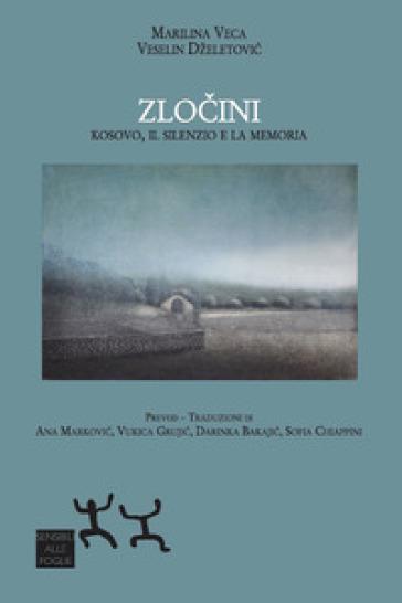 Zlocini. Kosovo, il silenzio e la memoria - Marilina Veca |