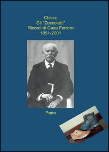 Gli «Zoccoletti». Ricordi di casa Ferrero 1851-2001 - Giovanni Ferrero | Kritjur.org