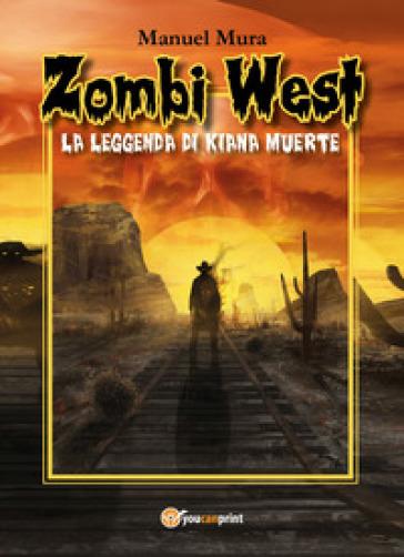 Zombi West. La leggenda di Kiana Muerte - Manuel Mura  