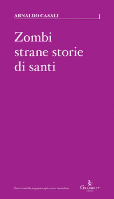 Zombi, strane storie di santi - Arnaldo Casali | Thecosgala.com