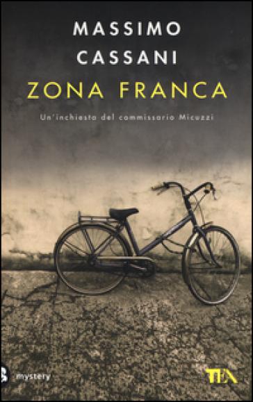 Zona franca. Un'inchiesta del commissario Micuzzi - Massimo Cassani |