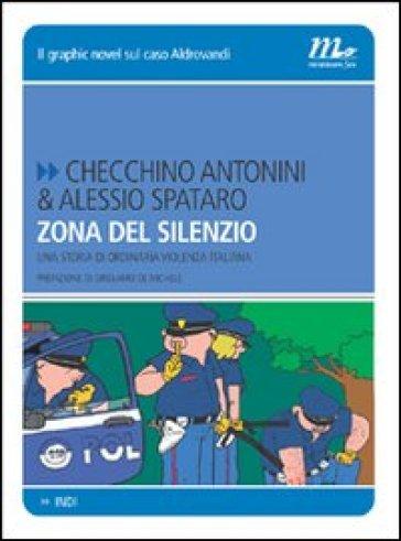 Zona del silenzio. Una storia di ordinaria violenza italiana - Alessio Spataro |