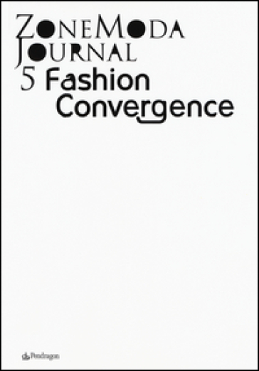 Zonemoda journal. Ediz. italiana e inglese. 5.Fashion Convergence