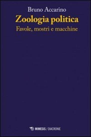 Zoologia politiche. Favole, mostri e macchine - Bruno Accarino |