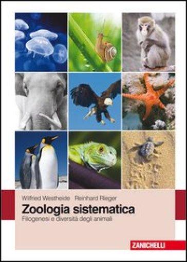 Zoologia sistematica. Filogenesi e diversità degli animali - Wilfried Westheide |