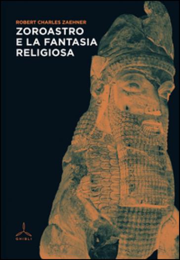 Zoroastro e la fantasia religiosa - Robert Charles Zaehner |