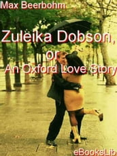 Zuleika Dobson, or An Oxford Love Story