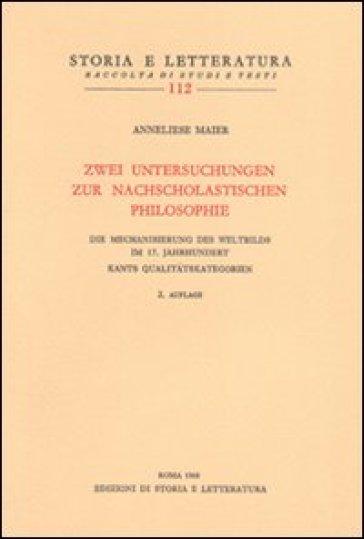 Zwei Untersuchungen zur nach scholastichen Philosophie - Anneliese Maier |