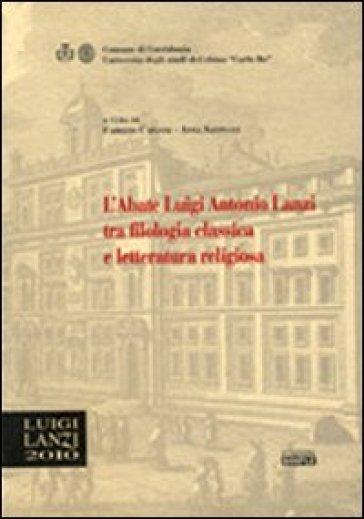 L'abate Luigi Antonio Lanzi tra filologia classica e letteratura religiosa - F. Capanni |