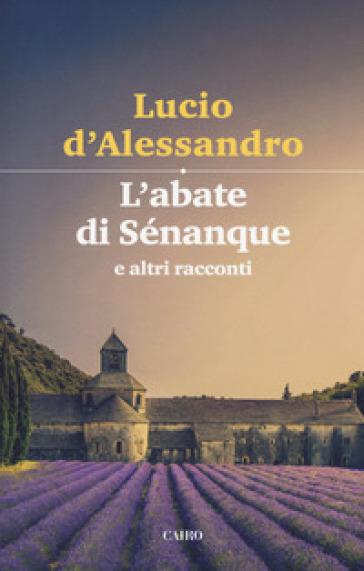 L'abate di Sénanque e altri racconti - Lucio D'Alessandro   Kritjur.org