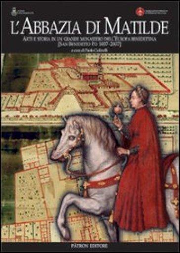 L'abbazia di Matilde. Arte e storia in un grande monastero dell'Europa benedettina. San Benedetto Po (1007-2007) - Paolo Golinelli |