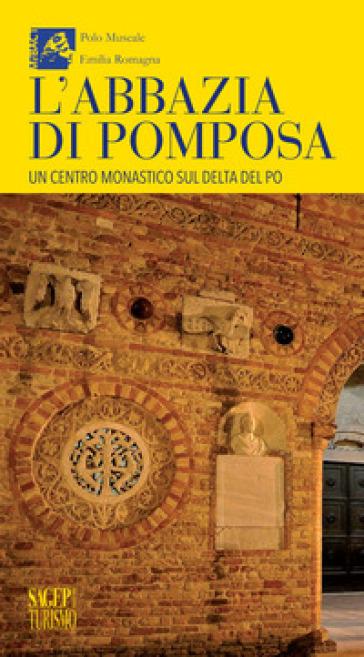 L'abbazia di Pomposa. Un centro monastico sul delta del Po - M. Scalini | Rochesterscifianimecon.com