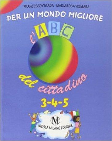 L'abc del cittadino. Per la 3ª, 4ª e 5ª classe elementare - Francesco Cigada  