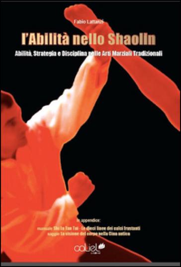L'abilità nello Shaolin. Abilità strategia e disciplina nelle arti marziali tradizionali - Fabio Lattanzi   Thecosgala.com
