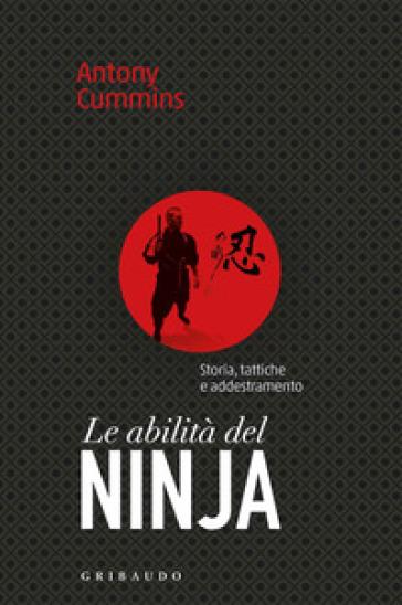 Le abilità del ninja. Storia, tattiche e addestramento - Antony Cummins pdf epub