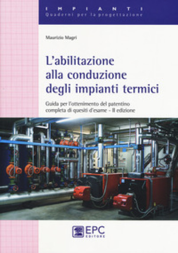 L'abilitazione alla conduzione degli impianti termici. Guida per l'ottenimento del patentino completa di quesiti d'esame - Maurizio Magri pdf epub