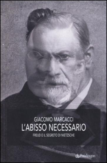 L'abisso necessario. Freud e il segreto di Nietzsche - Giacomo Marcacci   Jonathanterrington.com