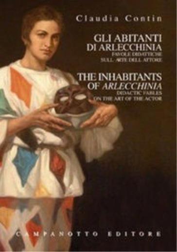 Gli abitanti di Arlecchinia. Favole didattiche sull'arte dell'attore. Ediz. italiana e inglese - Claudia Contin Arlecchino |