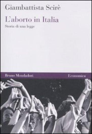L'aborto in Italia. Storia di una legge - Giambattista Scirè |