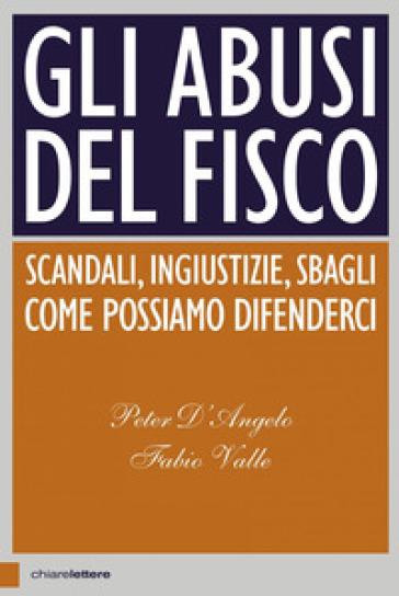 Gli abusi del fisco. Scandali, ingiustizie, sbagli. Come possiamo difenderci - Peter D'Angelo pdf epub