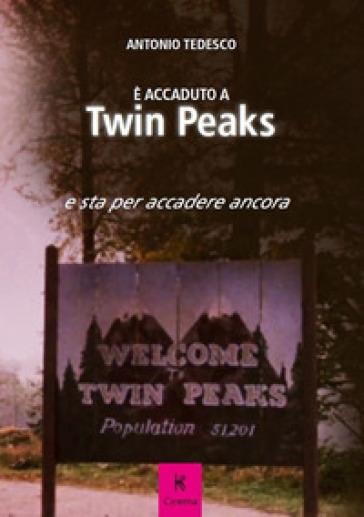 E accaduto a Twin Peaks e sta per accadere ancora - Antonio Tedesco  