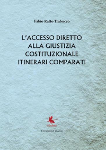 L'accesso diretto alla giustizia costituzionale. Itinerari comparati - Fabio Ratto Trabucco | Rochesterscifianimecon.com