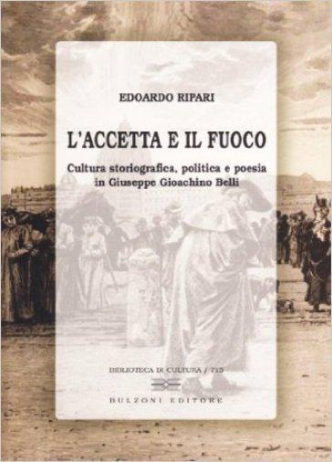 L'accetta e il fuoco. Cultura storiografica, politica e poesia in Giuseppe Giachino Belli - Edoardo Ripari | Ericsfund.org