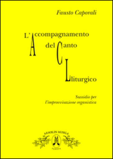 L'accompagnamento del canto liturgico. Sussidio per l'improvvisazione organistica - Fausto Caporali pdf epub