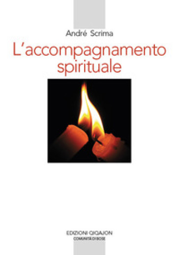 L'accompagnamento spirituale. Il movimento del Roveto ardente e la rinascita esicasta in Romania - André Scrima |